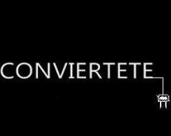 CONVIERTETE
